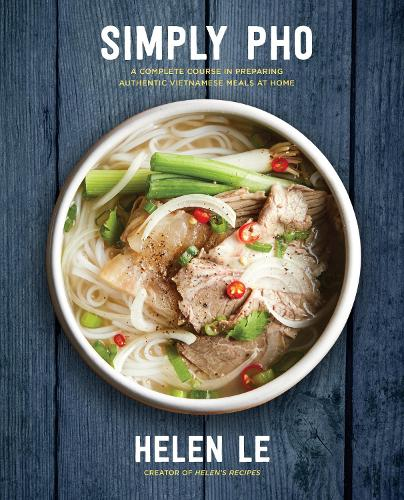 Simply Pho: A Complete Course in Preparing Authentic Vietnamese Meals at Home - Simply ... (Hardback)