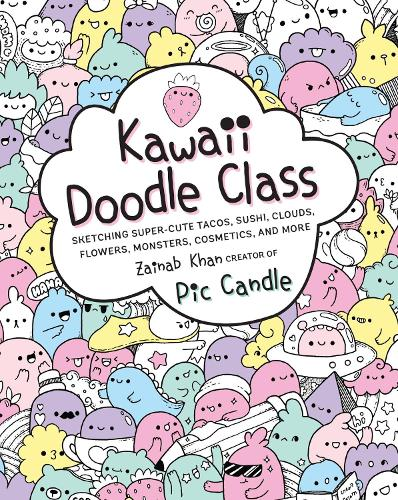 Kawaii Doodle Class: Sketching Super-Cute Tacos, Sushi, Clouds, Flowers, Monsters, Cosmetics, and More - Kawaii Doodle (Paperback)