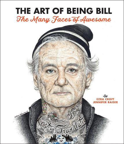 The Art of Being Bill: Bill Murray and the Many Faces of Awesome (Hardback)