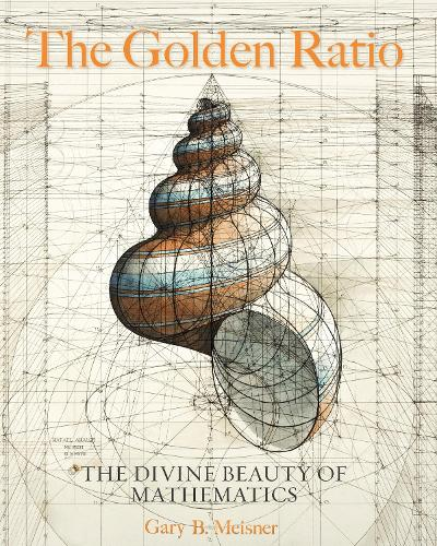 The Golden Ratio: The Divine Beauty of Mathematics (Hardback)