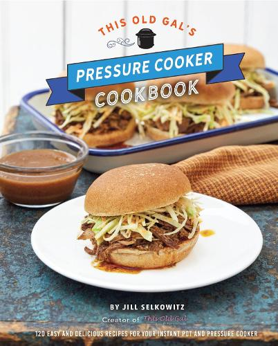 This Old Gal's Pressure Cooker Cookbook: 120 Easy and Delicious Recipes for Your Instant Pot and Pressure Cooker (Hardback)