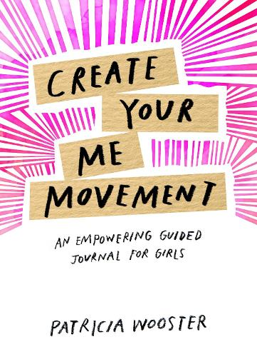 Create Your Me Movement: An Empowering Guided Journal for Girls (Paperback)