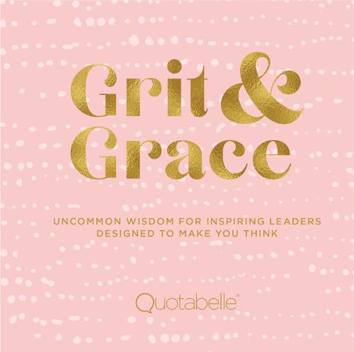 Grit and Grace: Uncommon Wisdom for Inspiring Leaders Designed to Make You Think - Everyday Inspiration (Hardback)