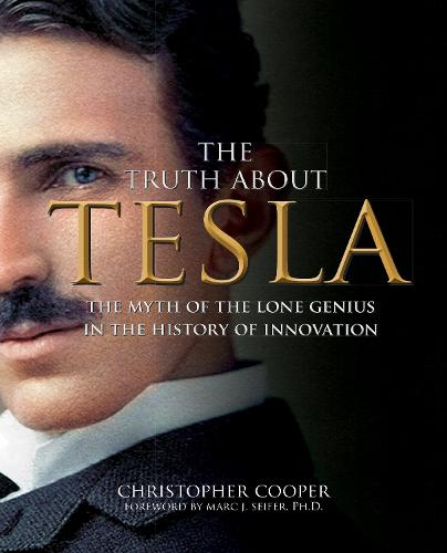 The Truth About Tesla: The Myth of the Lone Genius in the History of Innovation (Paperback)