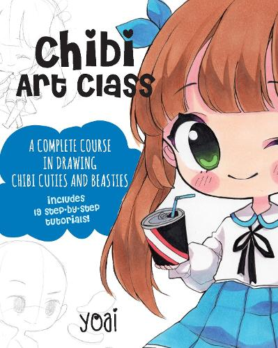 Chibi Art Class: A Complete Course in Drawing Chibi Cuties and Beasties - Includes 19 step-by-step tutorials! (Paperback)