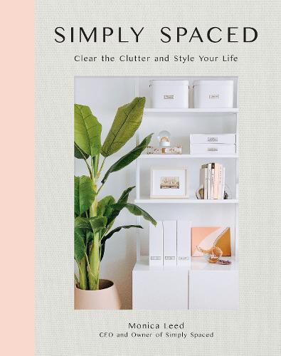 Simply Spaced: Clear the Clutter and Style Your Life - Inspiring Home 1 (Hardback)