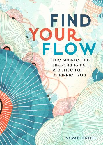Find Your Flow: The Simple and Life-Changing Practice for a Happier You - Live Well 11 (Hardback)