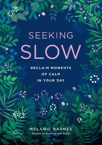 Seeking Slow: Reclaim Moments of Calm in Your Day (Hardback)