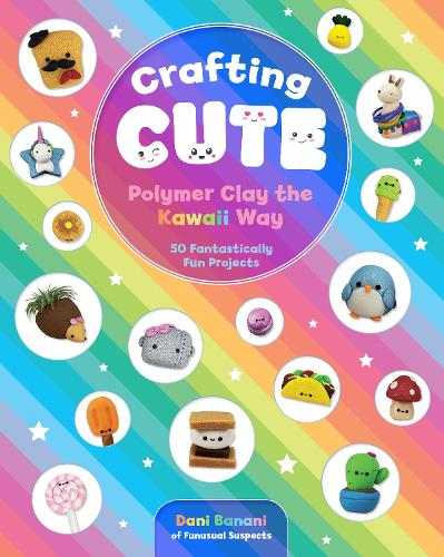 Crafting Cute: Polymer Clay the Kawaii Way: 50 Fantastically Fun Projects (Paperback)