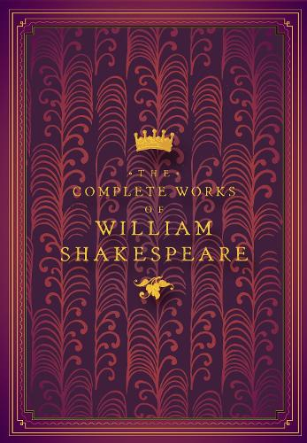 The Complete Works of William Shakespeare - Timeless Classics 4 (Hardback)