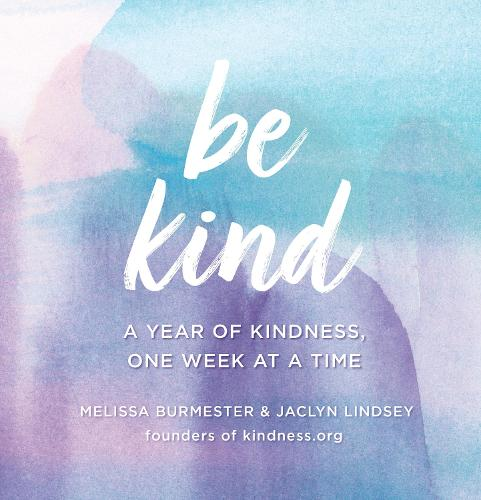 Be Kind: A Year of Kindness, One Week at a Time (Hardback)