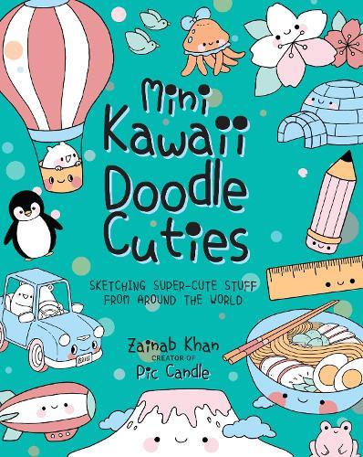 Mini Kawaii Doodle Cuties: Sketching Super-Cute Stuff from Around the World - Kawaii Doodle 4 (Paperback)