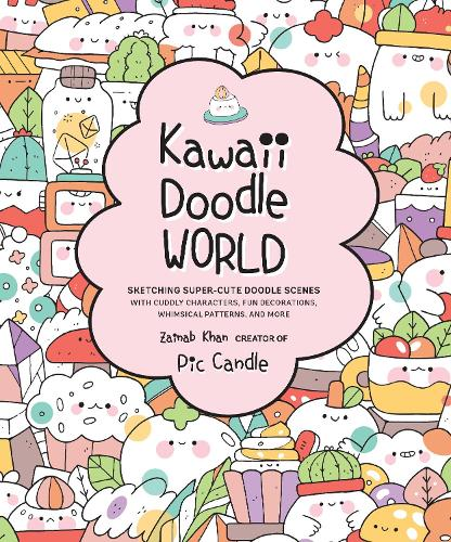 Kawaii Doodle World: Volume 5: Sketching Super-Cute Doodle Scenes with Cuddly Characters, Fun Decorations, Whimsical Patterns, and More - Kawaii Doodle (Paperback)