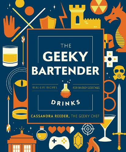 The Geeky Bartender Drinks: Real-Life Recipes for Fantasy Cocktails - Geeky Chef (Hardback)