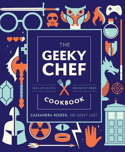 The Geeky Chef Cookbook: Real-Life Recipes for Fantasy Foods - Geeky Chef (Hardback)