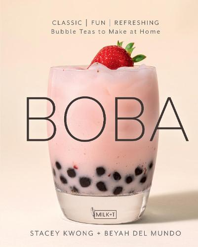 Boba Bar: Milky, Fruity, and Specialty Bubble Teas to Make at Home (Hardback)