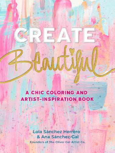 Create Beautiful: A Chic Coloring and Artist-Inspiration Book (Paperback)