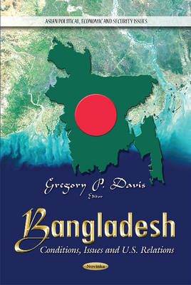 Bangladesh: Conditions, Issues & U.S. Relations (Paperback)