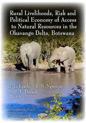 Rural Livelihoods, Risk & Political Economy of Access to Natural Resources in the Okavango Delta, Botswana (Paperback)