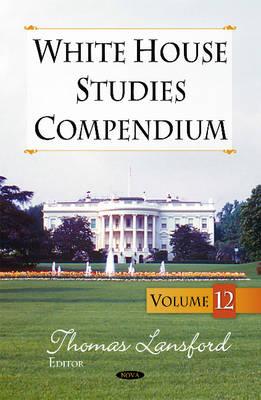 White House Studies Compendium: Volume 12 (Hardback)