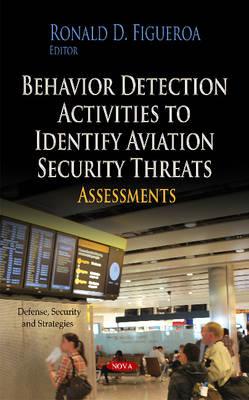 Behavior Detection Activities to Identify Aviation Security Threats: Assessments (Hardback)