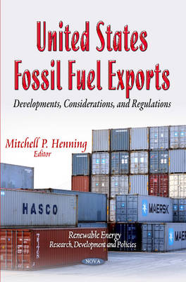 United States Fossil Fuel Exports: Developments, Considerations & Regulations (Paperback)