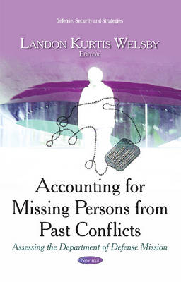 Accounting for Missing Persons from Past Conflicts: Assessing the Department of Defense Mission (Paperback)