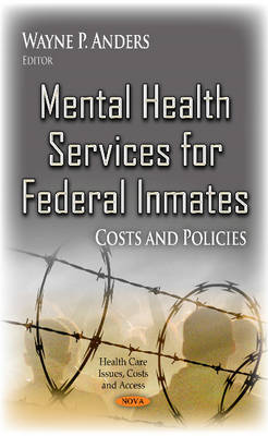 Mental Health Services for Federal Inmates: Costs & Policies (Hardback)