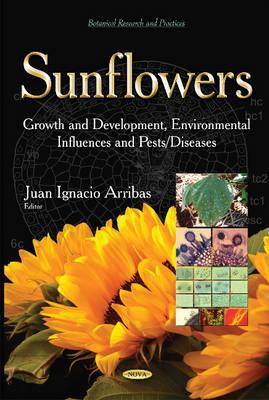 Sunflowers: Growth & Development, Environmental Influences & Pests / Diseases (Hardback)
