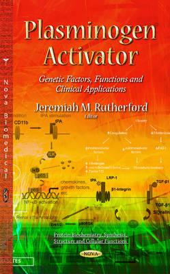Plasminogen Activator: Genetic Factors, Functions & Clinical Applications (Hardback)
