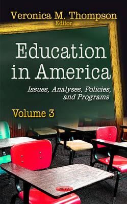 Education in America: Issues, Analyses, Policies & Programs -- Volume 3 (Hardback)