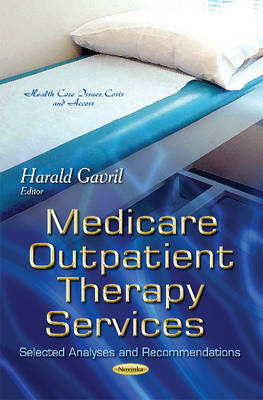 Medicare Outpatient Therapy Services: Selected Analyses & Recommendations (Paperback)