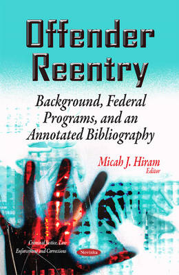 Offender Reentry: Background, Federal Programs & an Annotated Bibliography (Paperback)
