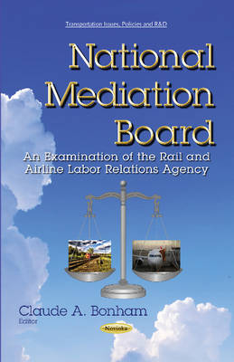 National Mediation Board: An Examination of the Rail & Airline Labor Relations Agency (Paperback)