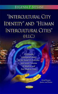 Intercultural City Identity & Human Intercultural Cities (H.I.C.): A Conceptual Ontological Model for the Social Co-Existence & Social Cohesion of Modern & Post-Modern Cities (Hardback)