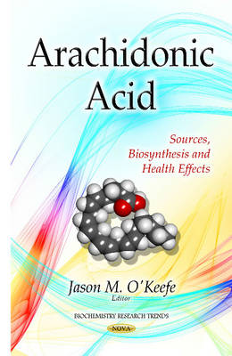 Arachidonic Acid: Sources, Biosynthesis & Health Effects (Hardback)