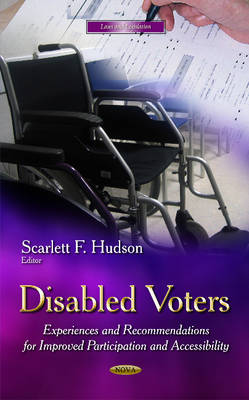 Disabled Voters: Experiences & Recommendations for Improved Participation & Accessibility (Hardback)
