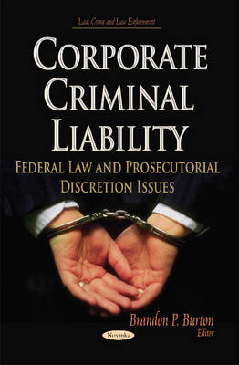 Corporate Criminal Liability: Federal Law & Prosecutorial Discretion Issues (Paperback)