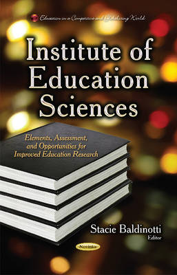 Institute of Education Sciences: Elements, Assessment & Opportunities for Improved Education Research (Paperback)