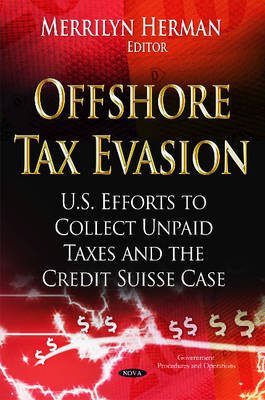 Offshore Tax Evasion: U.S. Efforts to Collect Unpaid Taxes & the Credit Suisse Case (Hardback)