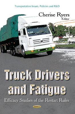 Truck Drivers & Fatigue: Efficacy Studies of the Restart Rules (Hardback)