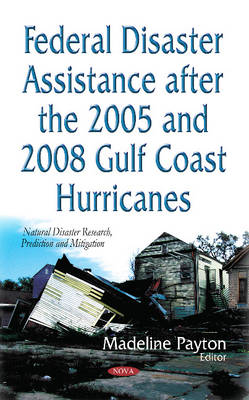 Federal Disaster Assistance After the 2005 & 2008 Gulf Coast Hurricanes (Hardback)