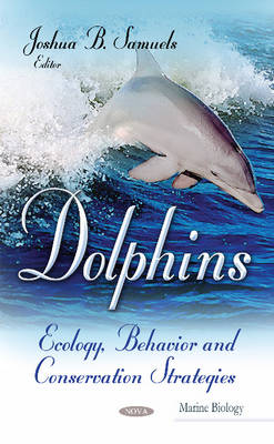 Dolphins: Ecology, Behavior & Conservation Strategies (Hardback)