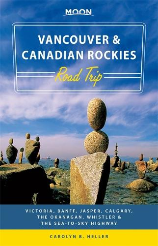 Moon Vancouver & Canadian Rockies Road Trip (First Edition): Victoria, Banff, Jasper, Calgary, the Okanagan, Whistler & the Sea-to-Sky Highway (Paperback)