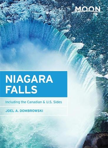 Moon Niagara Falls, Second Edition: Including the Canadian & U.S. Sides (Paperback)