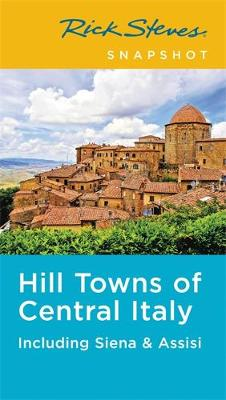 Rick Steves Snapshot Hill Towns of Central Italy (Fifth Edition): Including Siena & Assisi (Paperback)
