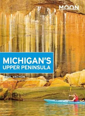 Moon Michigan's Upper Peninsula (Fourth Edition) (Paperback)