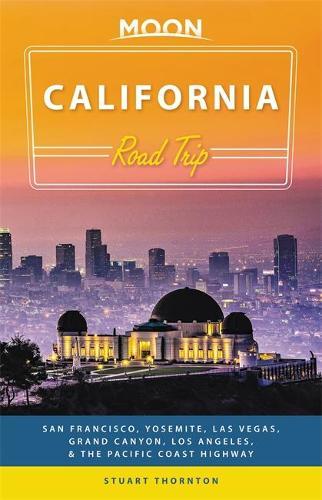 Moon California Road Trip (Third Edition): San Francisco, Yosemite, Las Vegas, Grand Canyon, Los Angeles & the Pacific Coast (Paperback)