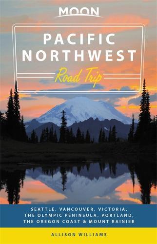 Moon Pacific Northwest Road Trip (Second Edition): Seattle, Vancouver, Victoria, the Olympic Peninsula, Portland, the Oregon Coast & Mount Rainier (Paperback)