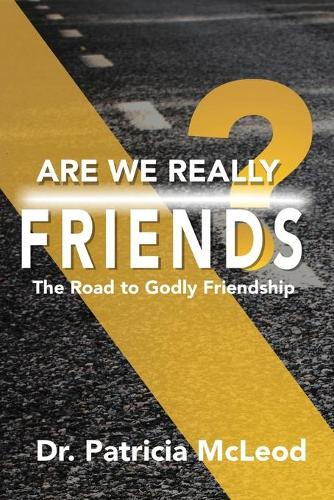 Are We Really Friends?: The Road to Godly Friendship! (Paperback)